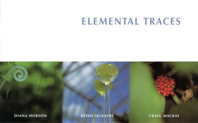 Elemental Traces – Diana Hobson, Keiko Mukaide, Craig Mackay