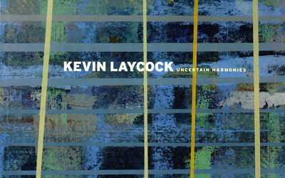 Kevin Laycock Uncertain Harmonies